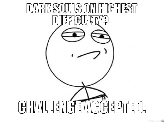 dark-souls-on-highest-difficulty-challenge-accepted